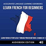 Learn French for Beginners: Learn French Effortlessly Through Proven Methods (2 Books in 1) -  Accelerated Language Learning Audiobooks