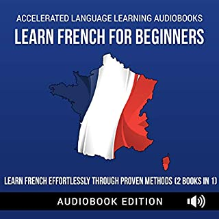 Learn French for Beginners: Learn French Effortlessly Through Proven Methods (2 Books in 1) cover art