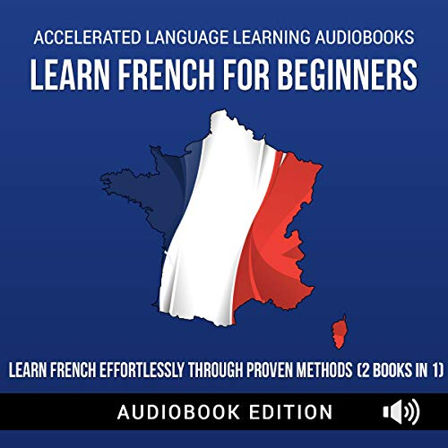 Couverture de Learn French for Beginners: Learn French Effortlessly Through Proven Methods (2 Books in 1)