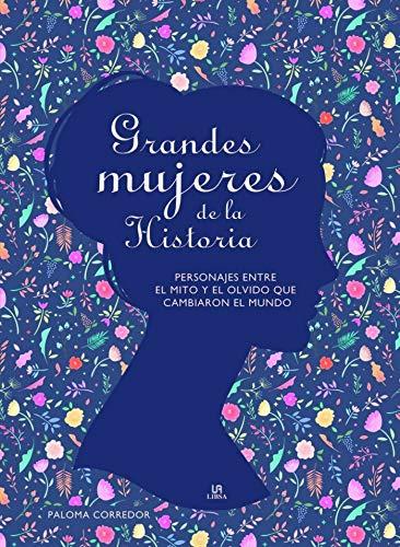 Grandes Mujeres de la Historia: Personajes entre el Mito y el Olvido que Cambiaron el Mundo: 1 (Grandes Personajes)