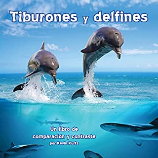 Tiburones y delfines: Un libro de comparación y contraste [Sharks and Dolphins: A Book of Comparing and Contrasting]                   By:                                                                                                                                 Kevin Kurtz                               Narrated by:                                                                                                                                 Rosalyna Toth                      Length: 3 mins     2 ratings     Overall 4.0