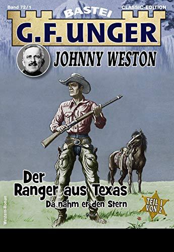 G. F. Unger Johnny Weston 1 - Western: Der Ranger aus Texas - Teil 1. Da nahm er den...