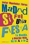 Madrid sí fue una fiesta: La Movida, y mucho más, de la A a la Z par Menéndez Flores