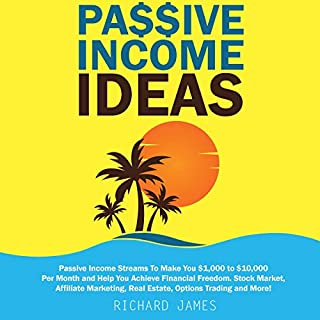 Passive Income Ideas: Passive Income Streams to Make You $1,000 to $10,000 per Month and Help You Achieve Financial Freedom  audiobook cover art