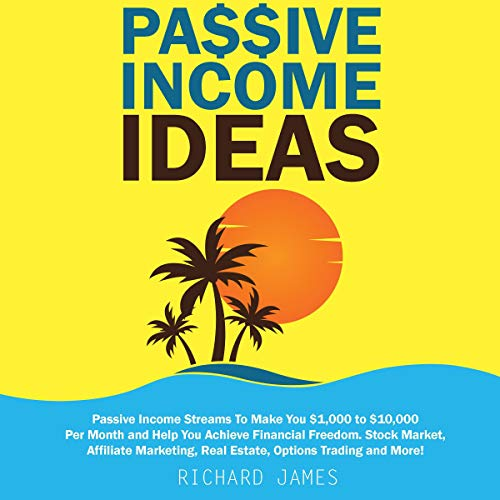 Passive Income Ideas: Passive Income Streams to Make You $1,000 to $10,000 per Month and Help You Achieve Financial Freedom cover art