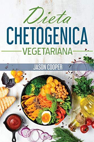 Dieta Chetogenica Vegetariana: La guida completa per mangiare sano, perdere peso e vivere meglio. Incluse ricette e piano alimentare. Inizia il tuo stile di vita Vegetariano Chetogenico