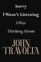 Sorry I Wasn't Listening I Was Thinking About John Travolta: John Travolta Journal Diary Notebook
