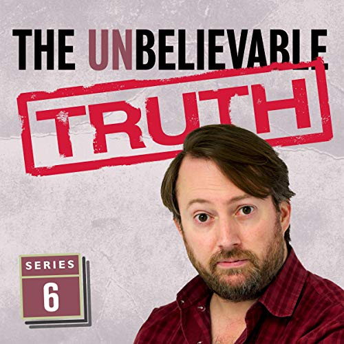 The Unbelievable Truth (Series 6)                   Written by:                                                                                                                                 Jon Naismith,                                                                                        Graeme Garden                               Narrated by:                                                                                                                                 David Mitchell                      Length: 2 hrs and 50 mins     Not rated yet     Overall 0.0
