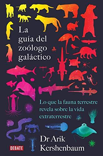 La guía del zoólogo galáctico: Lo que la fauna terrestre revela sobre la vida extraterrestre (Spanish Edition)