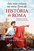Isto Não Estava no Meu Livro de História de Roma (Portuguese Edition)
