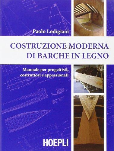 Costruzione moderna di barche in legno. Manuale per progettisti, costruttori e appassionati