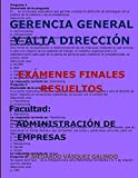 GERENCIA GENERAL Y ALTA DIRECCIÓN-EXÁMENES FINALES RESUELTOS: Facultad: ADMINISTRACIÓN DE EMPRESAS