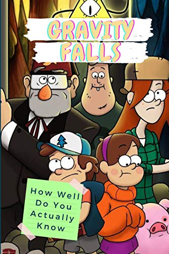 Gravity Falls: How Well Do You Actually Know: Gravity Falls Trivia (English Edition)