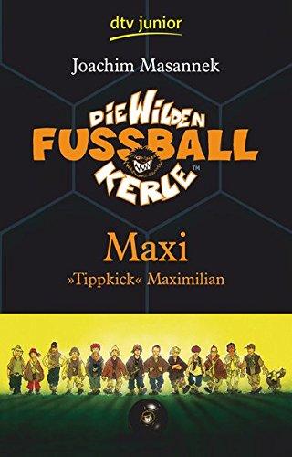 """Die Wilden Fußballkerle Band 7: Maxi \""""Tippkick\"""" Maximilian"""