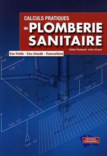 Calculs Pratiques De Plomberie Sanitaire Eau Froide Eau Chaude Vacuations 1cdrom De Gilbert Dubreuil 1 Dcembre 2008 Broch