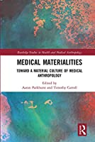 Medical Materialities: Toward a Material Culture of Medical Anthropology