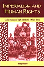 Imperialism and Human Rights: Colonial Discourses of Rights and Liberties in African History (SUNY series in Human Rights)