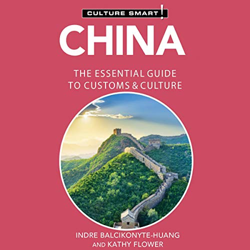 China - Culture Smart! Audiobook By Kathy Flower, Indre Balcikonyte-Huang cover art