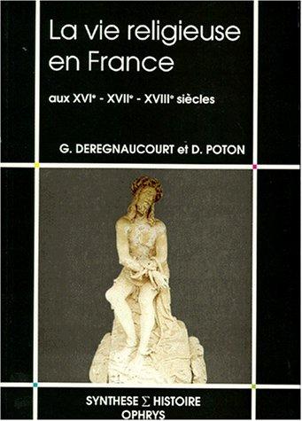 La vie religieuse en France aux XVIe, XVIIe, XVIIIe siècles