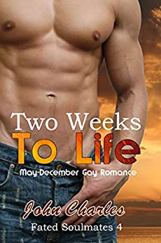 Two Weeks To Life: May-December Gay Romance (Fated Soulmates Book 4) by [John Charles]