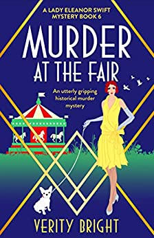 Murder at the Fair: An utterly gripping historical murder mystery (A Lady Eleanor Swift Mystery Book 6) by [Verity Bright]