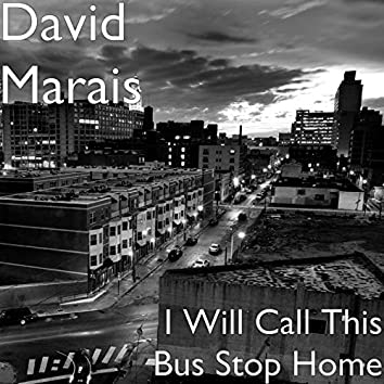 I Will Call This Bus Stop Home