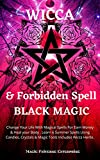 Wicca & Forbidden Spells of Black Magic : Change Your Life With Magical Spells For Earn Money & Heal your Body . Learn 6 Summer Spells Using Candles, Crystals ... Includes Wicca Herbs. (Wicca Spells Book 3)