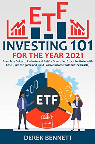 ETF Investing 101 for the Year 2021: Complete Guide to Evaluate and Build a Diversified Stock Portfolio With Ease (Rule the game and Build Passive Income Without the Hassle)