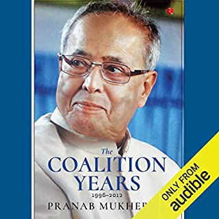 The Coalition Years: 1996-2012                   Written by:                                                                                                                                 Pranab Mukherjee                               Narrated by:                                                                                                                                 Anindya Chakravority                      Length: 8 hrs and 33 mins     4 ratings     Overall 3.0