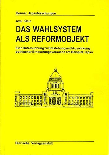 Das Wahlsystem als Reformobjekt: Eine Untersuchung zu Entstehung und Auswirkung politischer Erneuerungsversuche am Beispiel Japan (Bonner Japanforschungen)