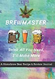 Brewmaster: Drink All You Need, I'll Make More: A Homebrew Beer Recipe & Review Journal: Record And Rate Your Homemade Brews