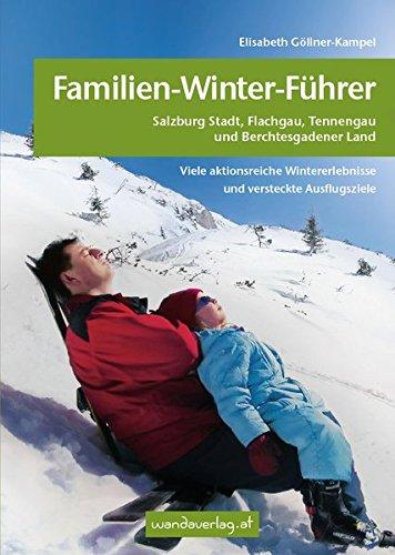 Familien-Winter-Führer im Salzburger und Berchtesgadener Land: Viele aktionsreiche Wintererlebnisse und versteckte Ausflugsziele