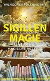 Wunscherfüllung mit Sigillenmagie - Magische Rezepte: Schaffe dein eigenes magisches Alphabeth