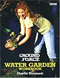 Ground Force: Water Garden Workbook - Charlie Dimmock
