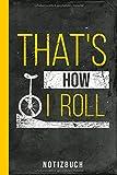 Notizbuch That's How I Roll: Einrad fahren Einräder (Radsport Zubehör, Band 1)