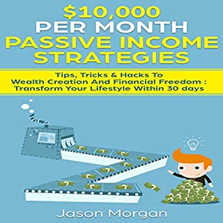 $10,000 per Month Passive Income Strategies     Tips, Tricks & Hacks to Wealth Creation and Financial Freedom: Transform Your Lifestyle Within 30 days              By:                                                                                                                                 Jason Morgan                               Narrated by:                                                                                                                                 Sam Slydell                      Length: 3 hrs and 13 mins     14 ratings     Overall 4.7