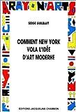 Comment New York vola l'idée d'art moderne.Expressionisme abstrait, liberté et guerre froide de Serge Guilbaut (octobre 1996) Broché