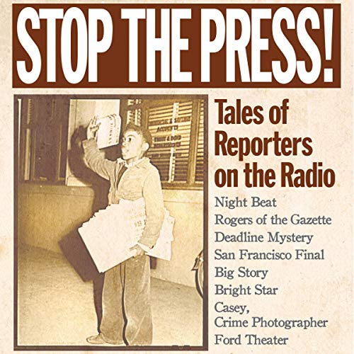 Stop the Press!: Tales of Reporters on the Radio                   De :                                                                                                                                 Original Radio Broadcast                               Lu par :                                                                                                                                 Frank Lovejoy,                                                                                        Will Rogers Jr.,                                                                                        Old Time Radio                      Durée : 7 h et 46 min     Pas de notations     Global 0,0