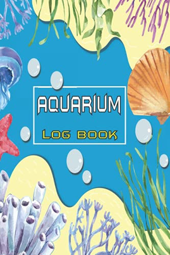 Aquarium Log Book: Aquarium Maintenance Log Book For Kids, Adult - Fish keeping Journal - Aquarium Daily Care Checklist - Aquarium Notebook, Tracker - ... Changes, Treatments, Cleaning, Water Testing