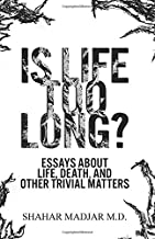 Is Life Too Long?: Essays About Life, Death, and Other Trivial Matters