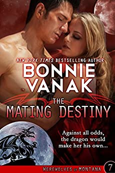 The Mating Destiny: A fun, fast-paced dragon fantasy romance: Werewolves of Montana Book 7 by [Bonnie Vanak]