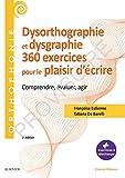 360 exercices en dysorthographie et dysgraphie - Comprendre, évaluer, agir