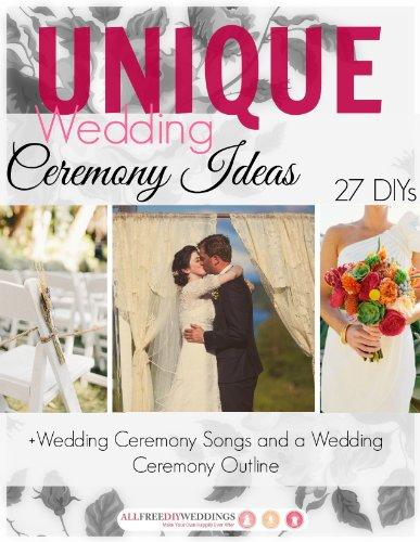 Unique Wedding Ceremony Ideas:  27 DIYs + Wedding Ceremony Songs and Outline (English Edition)