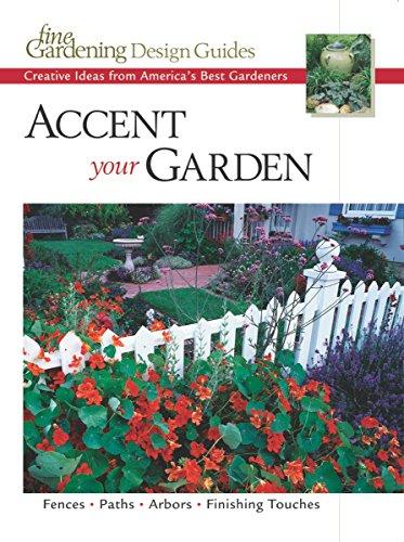 Accent Your Garden: Creative Ideas from America's Best Gardeners (Fine Gardening Design Guides)