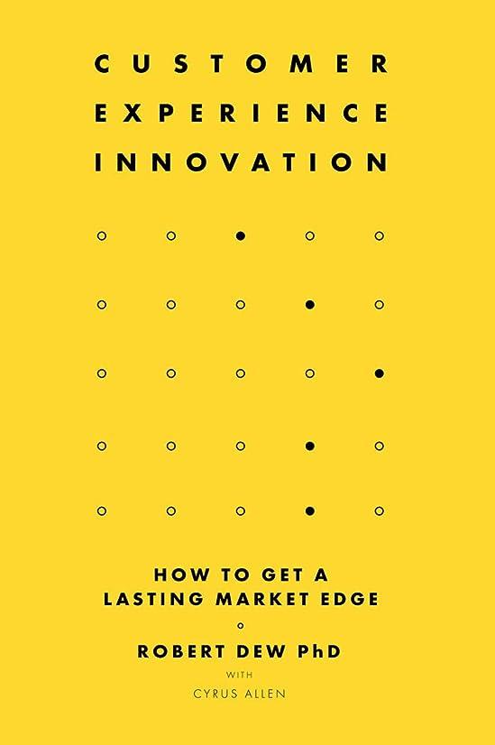 輝く教え悲惨Customer Experience Innovation: How to Get a Lasting Market Edge (English Edition)
