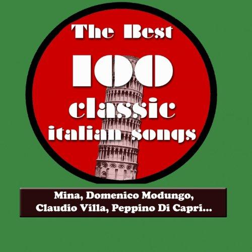 The Best 100 Classic Italian Songs Vol.1 (Mina, Sofia Loren, Claudio Villa, Peppino Di Capri, Katia Ricciarelli, Adriano Celentano...) [Explicit]