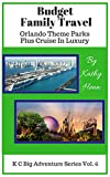 Budget Family Travel    Orlando Theme Parks: Plus Cruise In Luxury (KC Big Adventure Series Book 6) (English Edition)