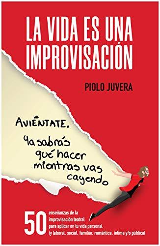 La vida es una improvisación: Aviéntate. Ya sabrás qué hacer mientras vas cayendo (Spanish Edition)