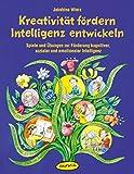 Kreativität fördern - Intelligenz entwickeln: Spiele und Übungen zur Förderung kognitiver, sozialer und emotionaler Intelligenz (Praxisbücher für den pädagogischen Alltag)