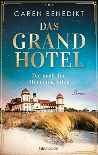 Das Grand Hotel - Die nach den Sternen greifen: Roman (Die Grand-Hotel-Saga 1)